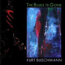THE BLUES IS GONE - Kurt Buschmann