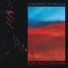 LONGING TO ROAM - Kurt Buschmann